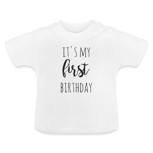 it s my first birthday - Baby T-Shirt
