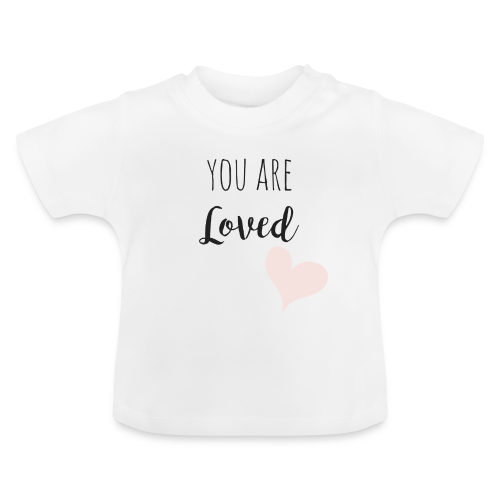You are Loved - Baby T-Shirt