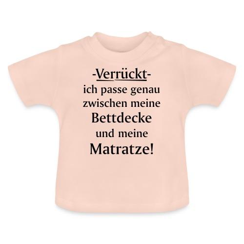 Verrückt ich passe zwischen Bettdecke und Matratze - Baby T-Shirt