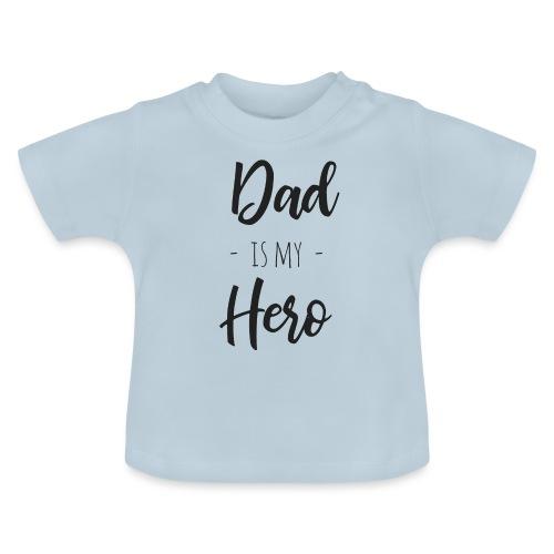 Dad is my hero - Baby T-Shirt