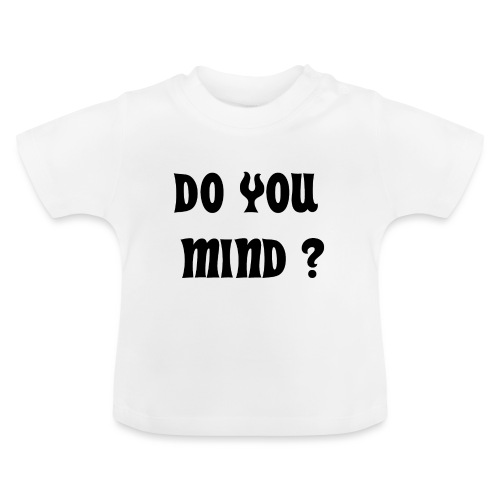 DO YOU MIND ? - T-shirt Bébé