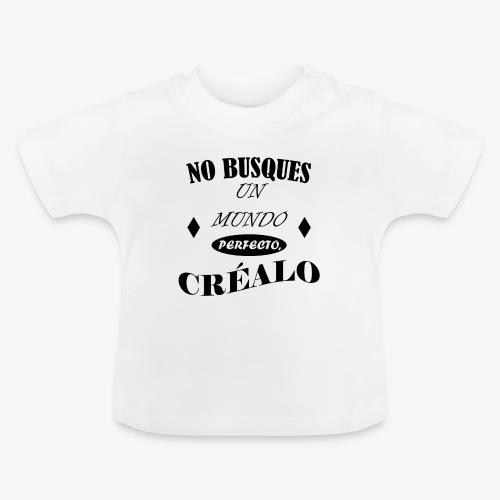 NO BUSQUES UN MUNDO PERFECTO, CRÉALO - Camiseta bebé