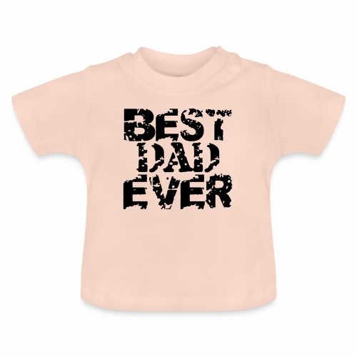 Black Best Dad Ever - Baby T-Shirt