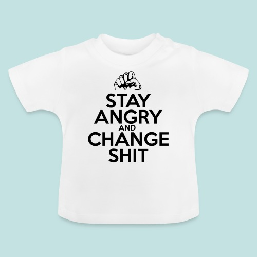 Stay Angry - Baby T-Shirt