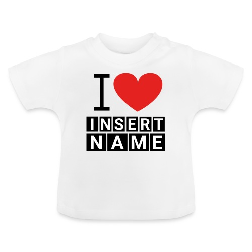 I LOVE ME INSERT NAME - T-shirt Bébé