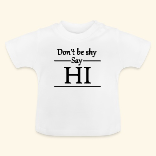 Don't be shy - Baby T-Shirt