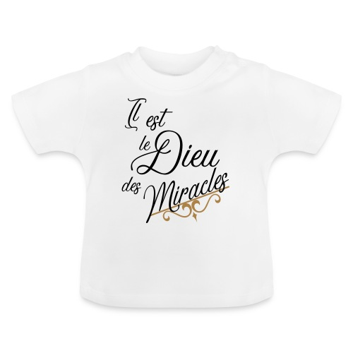 il est le Dieu des miracles - T-shirt Bébé