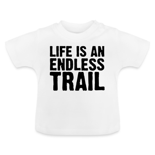Life is an endless trail - Baby T-Shirt