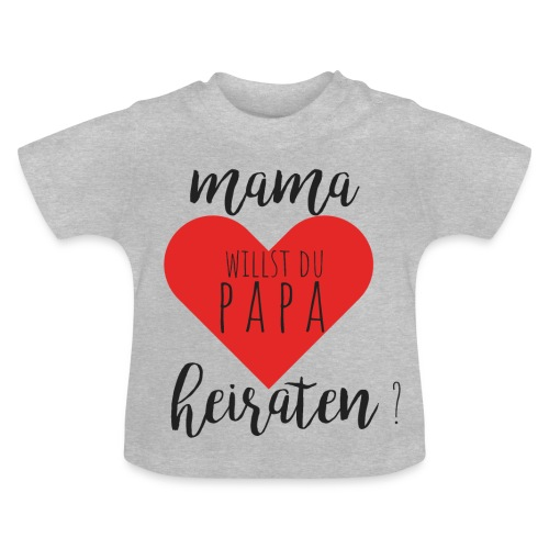 Mama willst du Papa heiraten? - Baby T-Shirt