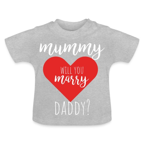 mummy will you marry daddy? - Baby T-Shirt