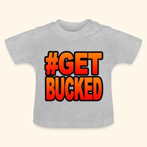 GetBucked - Baby T-Shirt