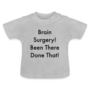 brain surgery been there done that - Baby T-Shirt