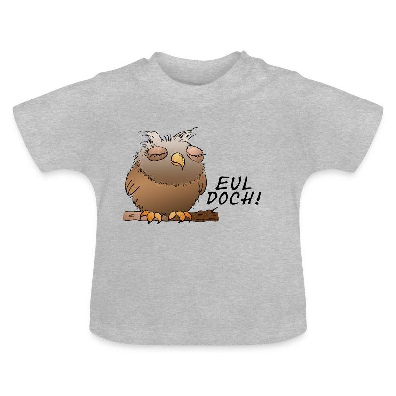 Eul doch ! - Baby T-Shirt