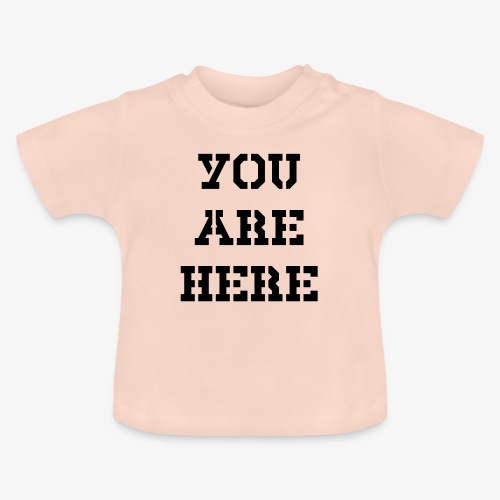 You are here - Baby T-Shirt