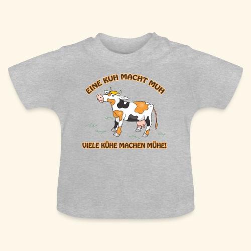 Eine Kuh macht MUH, viele Kühe machen Mühe! - Baby T-Shirt