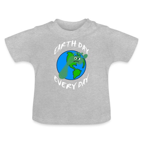 Earth Day Every Day - Baby T-Shirt