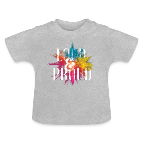 loudandproud - Baby T-Shirt