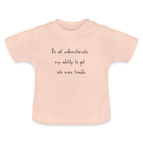 Do not underestimate my ability to get into more t - Baby T-shirt