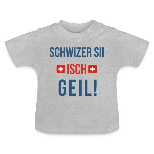 Schweizer sein ist geil! | Berndeutsch - Baby T-Shirt