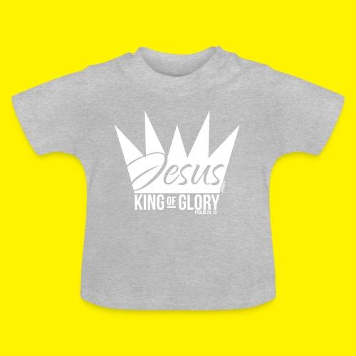 JESUS KING OF GLORY // Psalm 24:10 (WHITE) - Baby T-Shirt
