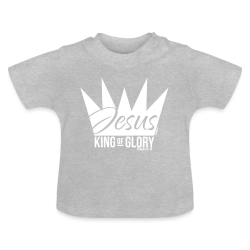 JESUS KING OF GLORY // Psalm 24:10 (WHITE) - Baby T-Shirt