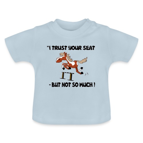 I trust your but not soo much - Baby T-Shirt