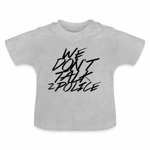 dont talk to police - Baby T-Shirt