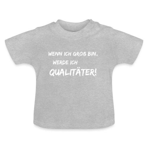 wenn ich groß bin... qualitaeter white - Baby T-Shirt