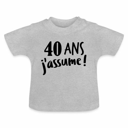 40 ans j'assume - T-shirt Bébé