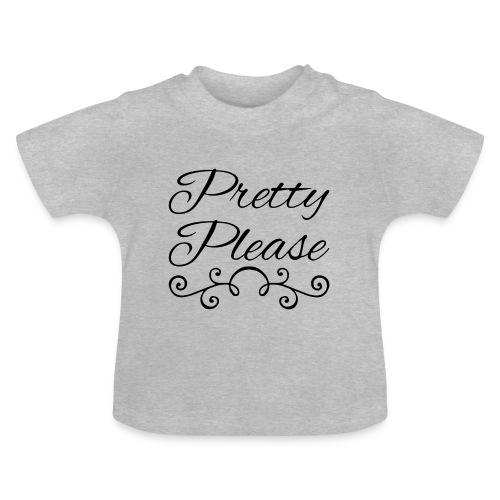 Pretty Please - Baby T-Shirt