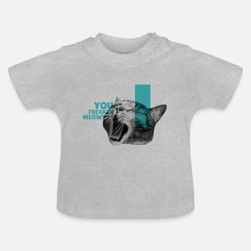 You Freakin' Meowt 2 - Baby T-Shirt