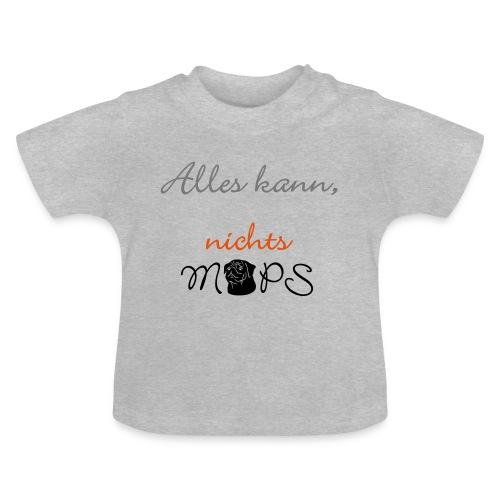 Alles kann nichts Mops - nichts muss - Baby T-Shirt