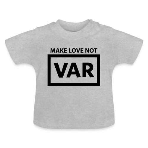 Make Love Not Var - Baby T-shirt