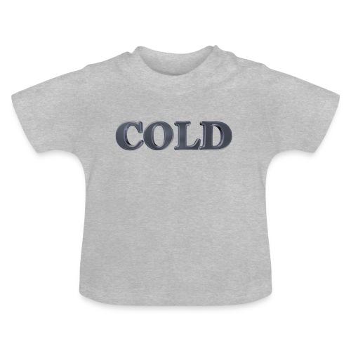 Cold kalt Winter - Baby T-Shirt