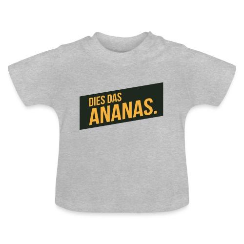 Dies Das Ananas - Baby T-Shirt