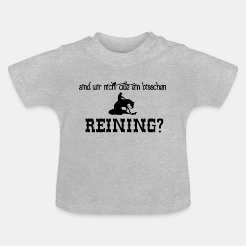 Sind wir nicht alle ein bisschen reining? - Baby T-Shirt
