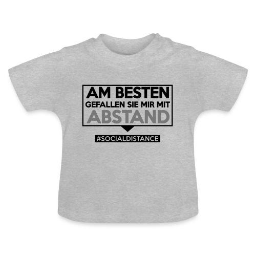 Am Besten gefallen Sie mir mit ABSTAND. sdShirt.de - Baby T-Shirt