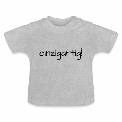 einzigartig! - Baby T-Shirt