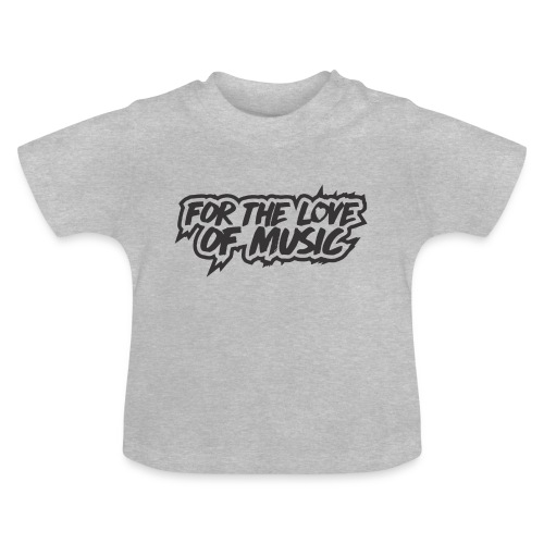 FOR THE LOVE OF MUSIC - Baby T-Shirt
