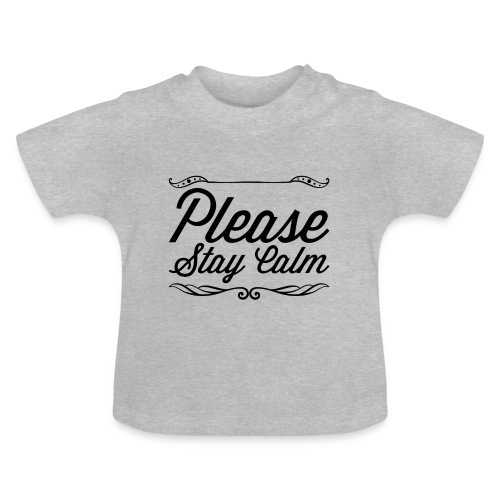 Please Stay Calm - Baby T-Shirt
