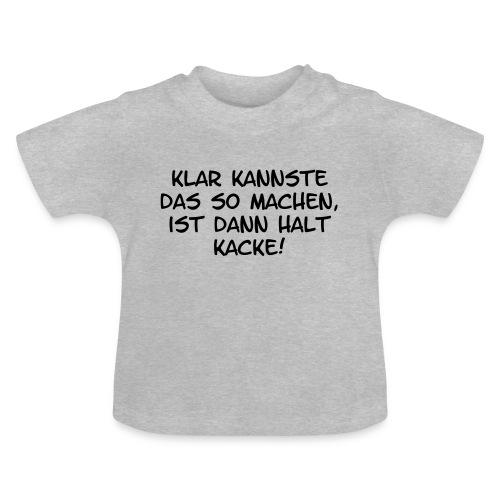 Klar kannste das so machen... - Baby T-Shirt