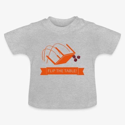 Flip the table! - Baby-T-skjorte
