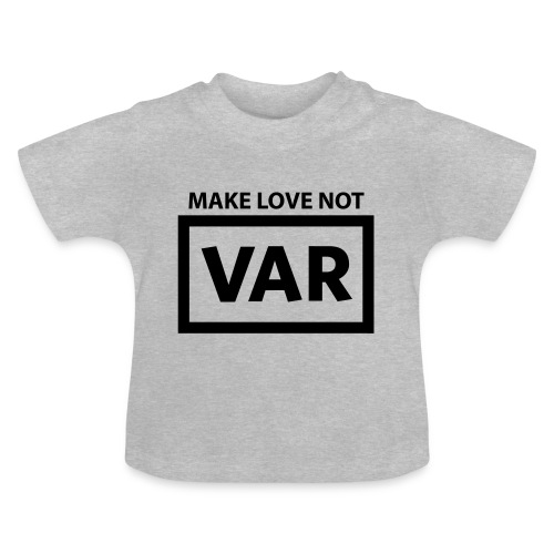 Make Love Not Var - Baby T-shirt