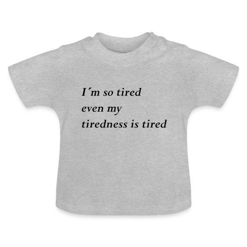 Tired - Baby T-Shirt