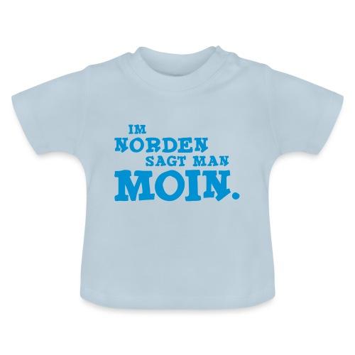 Im Norden sagt man Moin. - Baby T-Shirt