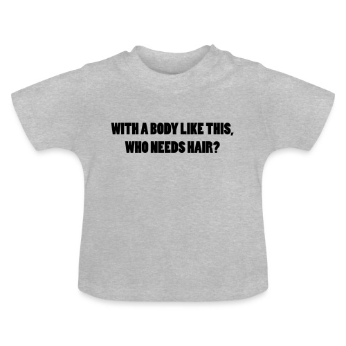 a body like this - Spruch T-shirt - Baby T-Shirt