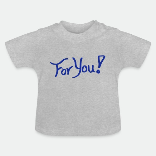 for you! - Baby T-Shirt