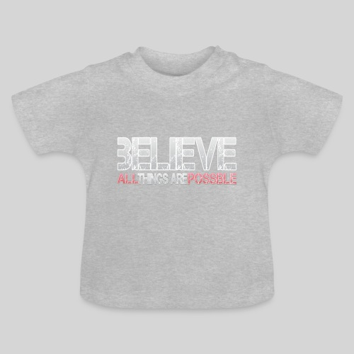 Believe all tings are possible - Baby T-Shirt