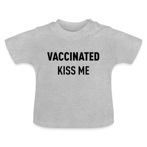 Vaccinated Kiss me - Baby T-Shirt