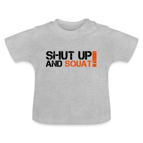 Shut Up And Squat - Baby T-Shirt